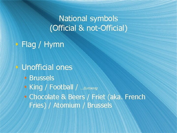 National symbols (Official & not-Official) Flag / Hymn Unofficial ones Brussels King / Football