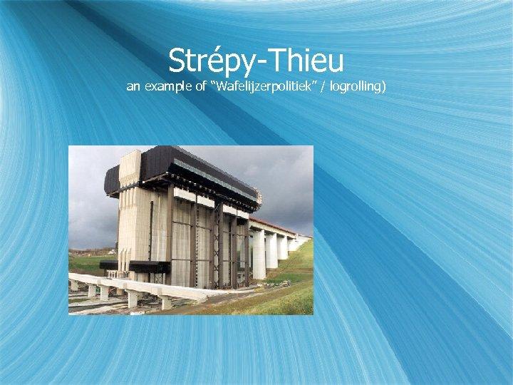 "Strépy-Thieu an example of ""Wafelijzerpolitiek"" / logrolling)"