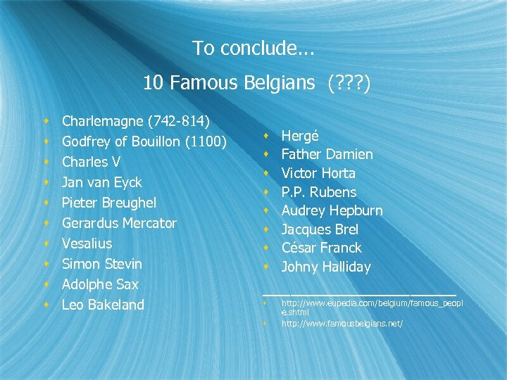 To conclude. . . 10 Famous Belgians (? ? ? ) Charlemagne (742 -814)