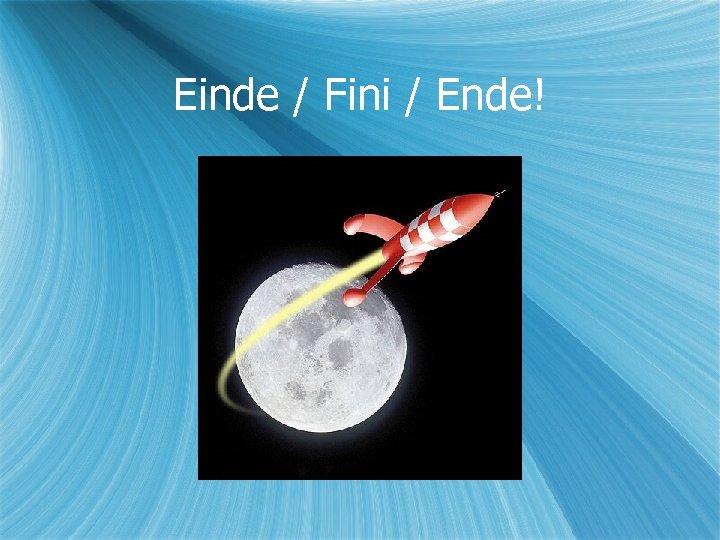 Einde / Fini / Ende!