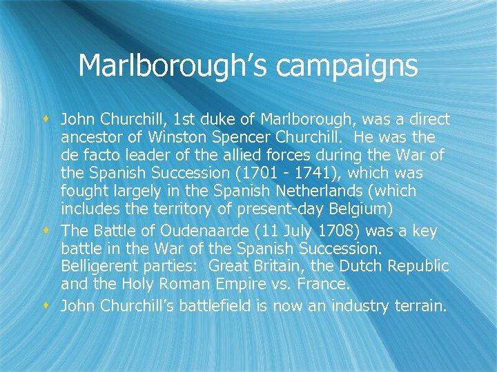 Marlborough's campaigns John Churchill, 1 st duke of Marlborough, was a direct ancestor of