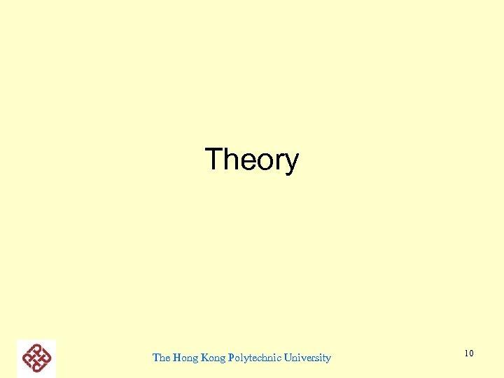 Theory The Hong Kong Polytechnic University 10