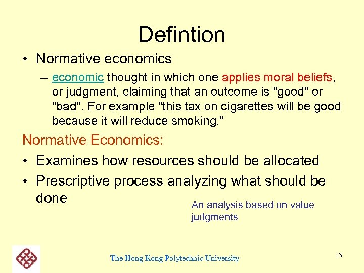 Defintion • Normative economics – economic thought in which one applies moral beliefs, or