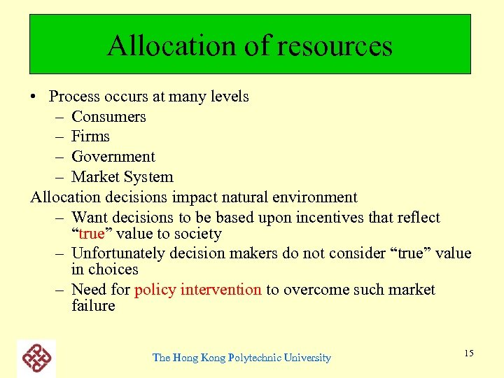 Allocation of resources • Process occurs at many levels – Consumers – Firms –