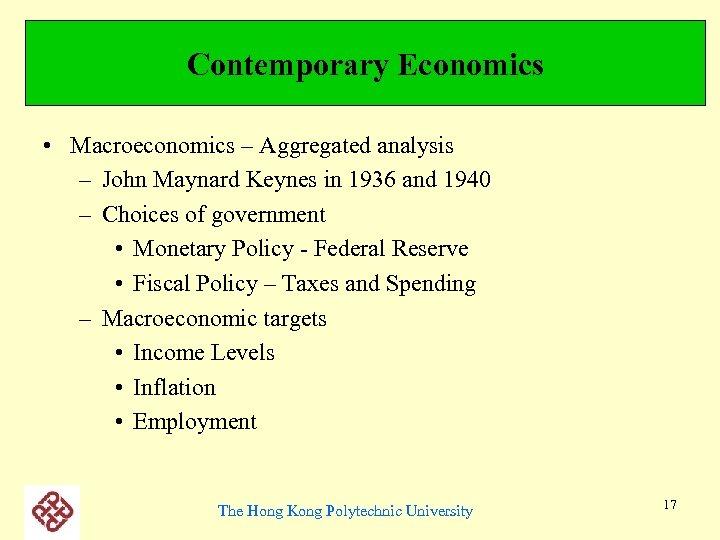 Contemporary Economics • Macroeconomics – Aggregated analysis – John Maynard Keynes in 1936 and