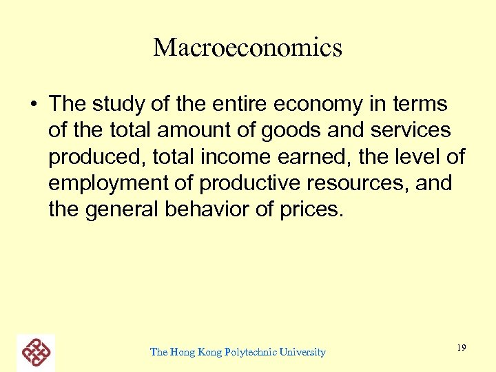 Macroeconomics • The study of the entire economy in terms of the total amount