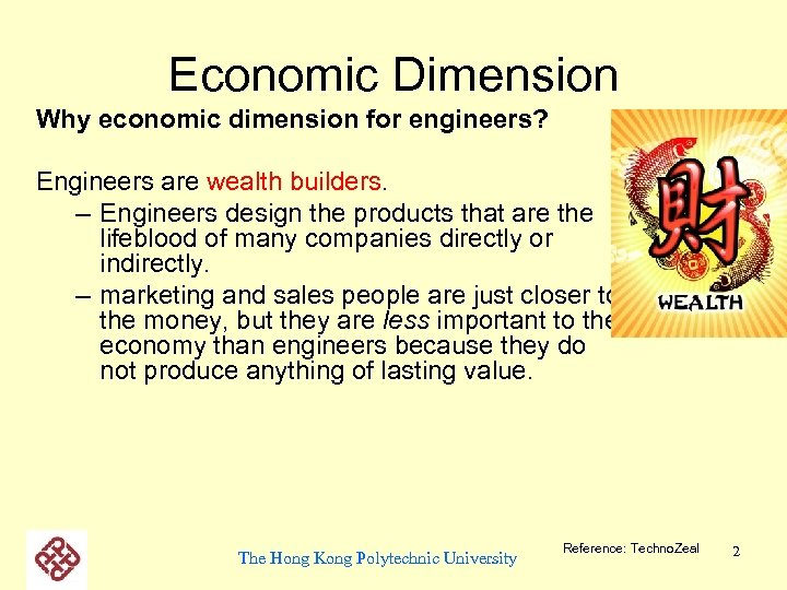 Economic Dimension Why economic dimension for engineers? Engineers are wealth builders. – Engineers design