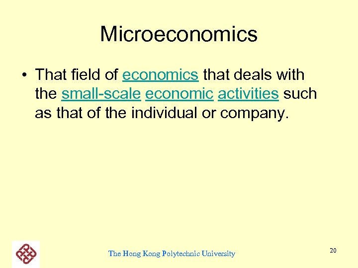 Microeconomics • That field of economics that deals with the small-scale economic activities such