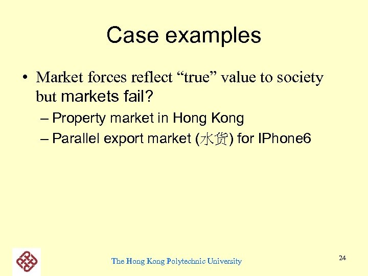 """Case examples • Market forces reflect """"true"""" value to society but markets fail? –"""