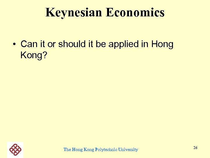 Keynesian Economics • Can it or should it be applied in Hong Kong? The