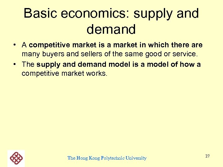 Basic economics: supply and demand • A competitive market is a market in which