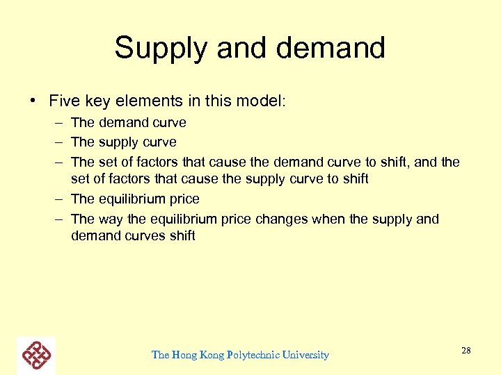 Supply and demand • Five key elements in this model: – The demand curve