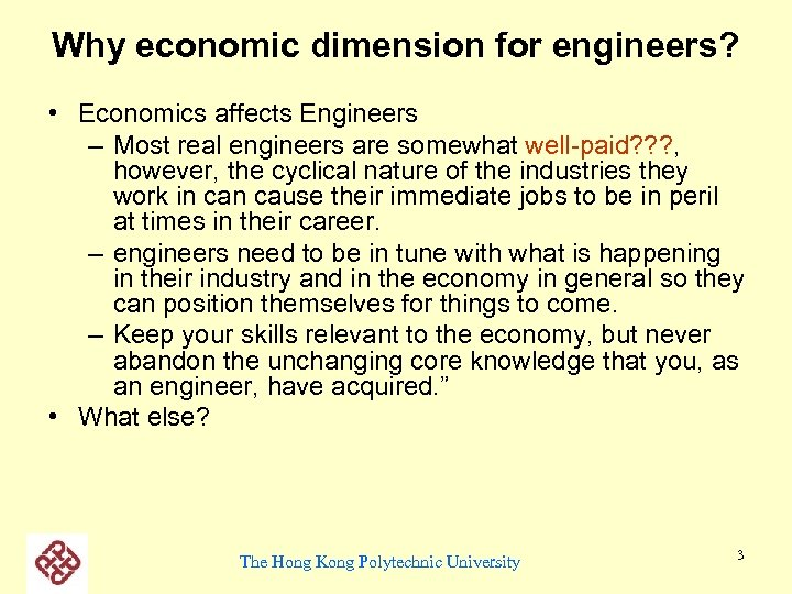 Why economic dimension for engineers? • Economics affects Engineers – Most real engineers are