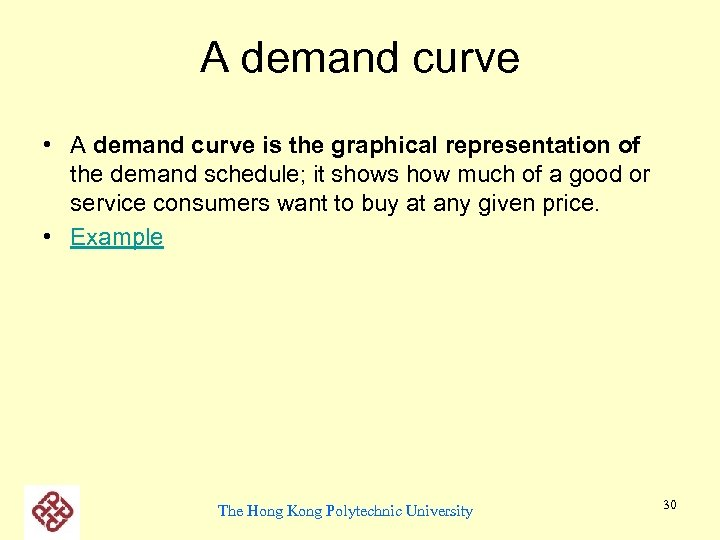 A demand curve • A demand curve is the graphical representation of the demand