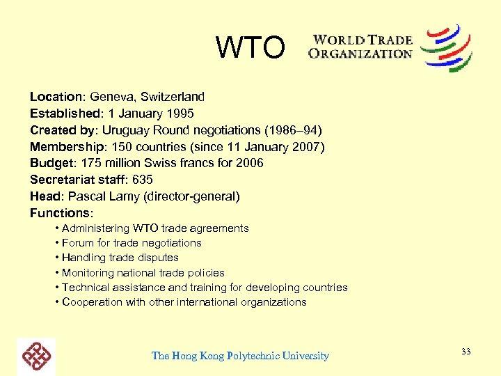 WTO Location: Geneva, Switzerland Established: 1 January 1995 Created by: Uruguay Round negotiations (1986–