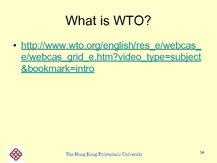 What is WTO? • http: //www. wto. org/english/res_e/webcas_grid_e. htm? video_type=subject &bookmark=intro The Hong Kong