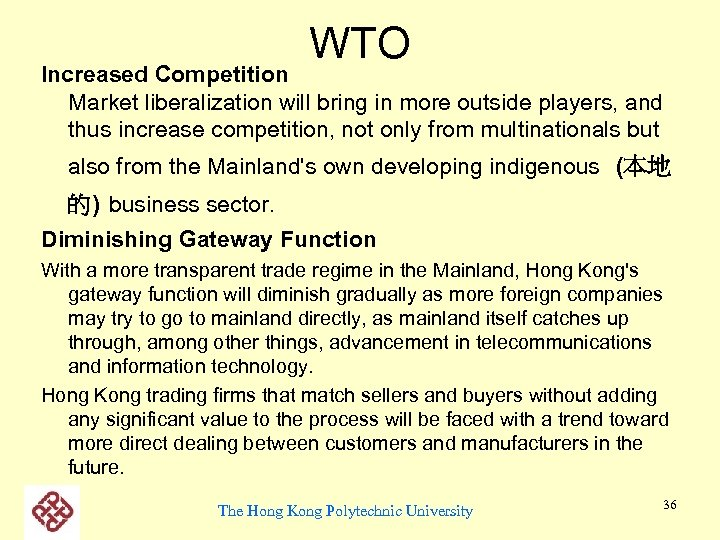 WTO Increased Competition Market liberalization will bring in more outside players, and thus increase