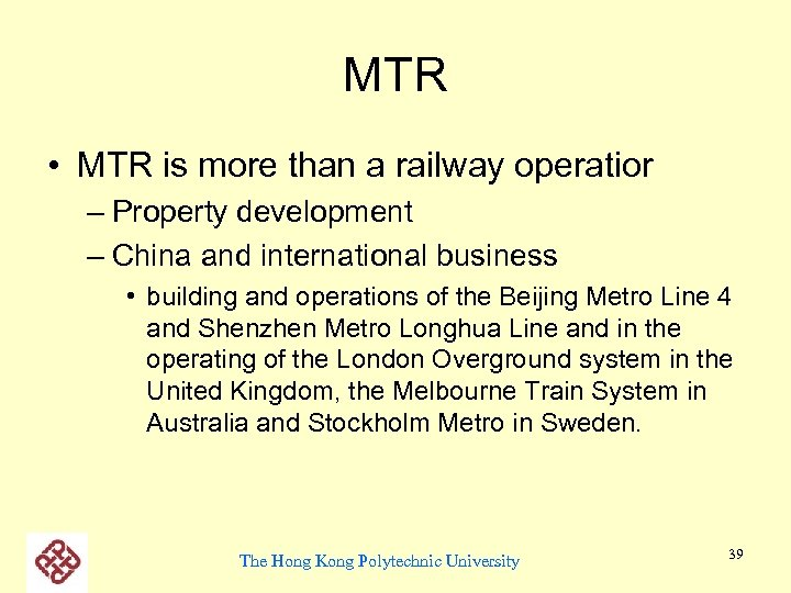 MTR • MTR is more than a railway operatior – Property development – China