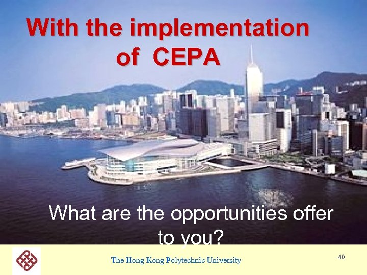 With the implementation of CEPA What are the opportunities offer to you? The Hong