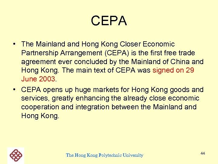 CEPA • The Mainland Hong Kong Closer Economic Partnership Arrangement (CEPA) is the first