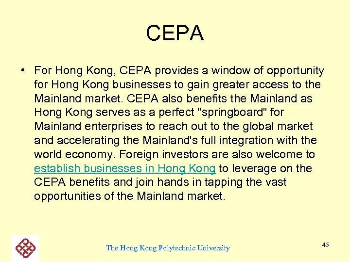 CEPA • For Hong Kong, CEPA provides a window of opportunity for Hong Kong
