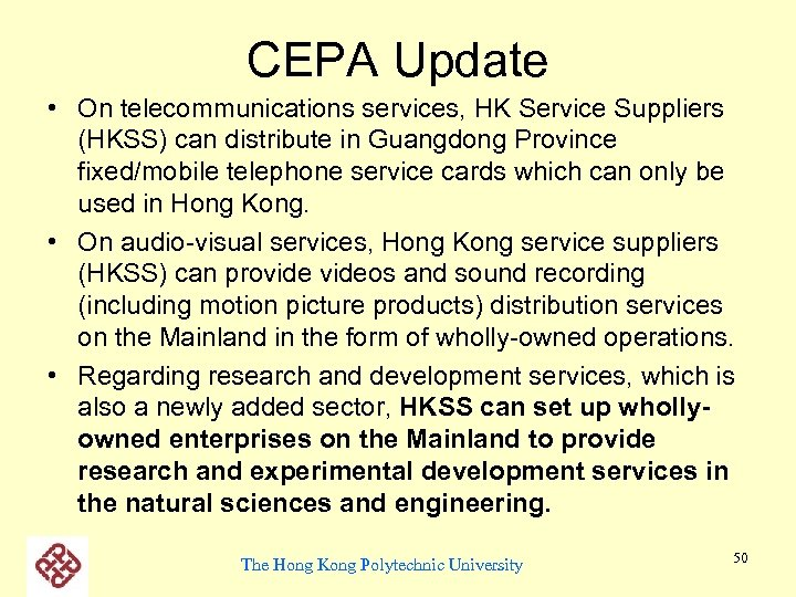 CEPA Update • On telecommunications services, HK Service Suppliers (HKSS) can distribute in Guangdong