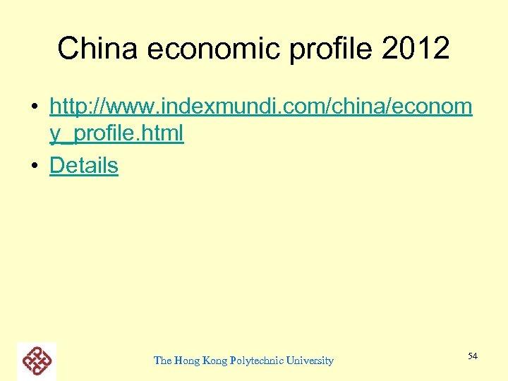 China economic profile 2012 • http: //www. indexmundi. com/china/econom y_profile. html • Details The