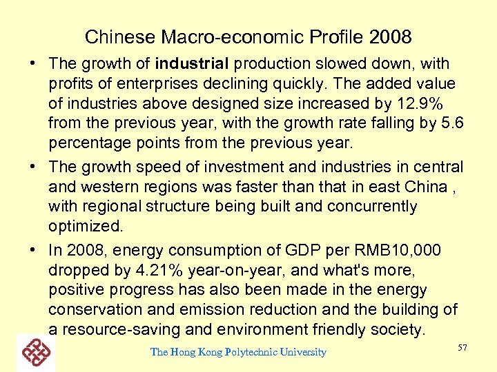 Chinese Macro-economic Profile 2008 • The growth of industrial production slowed down, with profits