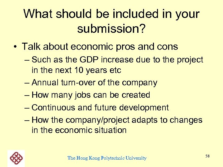 What should be included in your submission? • Talk about economic pros and cons