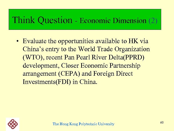 Think Question - Economic Dimension (2) • Evaluate the opportunities available to HK via