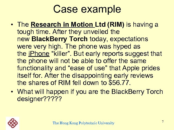Case example • The Research in Motion Ltd (RIM) is having a tough time.