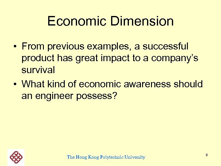 Economic Dimension • From previous examples, a successful product has great impact to a