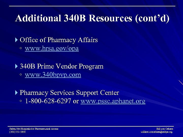 Additional 340 B Resources (cont'd) Office of Pharmacy Affairs ◦ www. hrsa. gov/opa 340