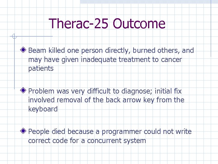 Therac-25 Outcome Beam killed one person directly, burned others, and may have given inadequate