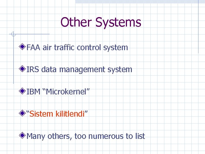 """Other Systems FAA air traffic control system IRS data management system IBM """"Microkernel"""" """"Sistem"""