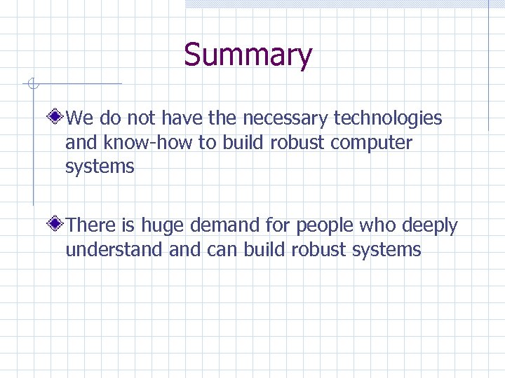 Summary We do not have the necessary technologies and know-how to build robust computer