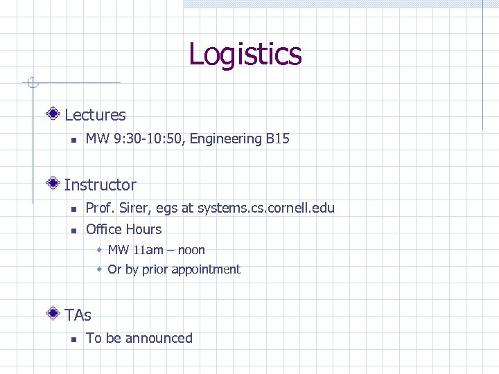 Logistics Lectures MW 9: 30 -10: 50, Engineering B 15 Instructor Prof. Sirer, egs