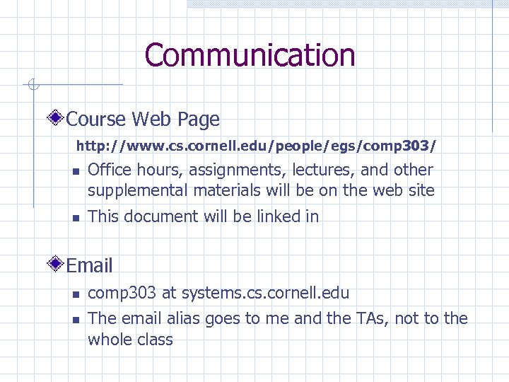 Communication Course Web Page http: //www. cs. cornell. edu/people/egs/comp 303/ Office hours, assignments, lectures,