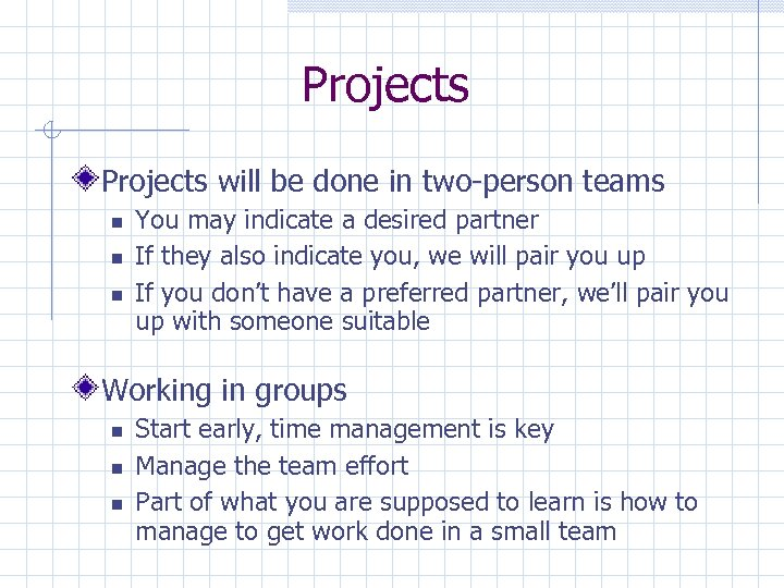Projects will be done in two-person teams You may indicate a desired partner If