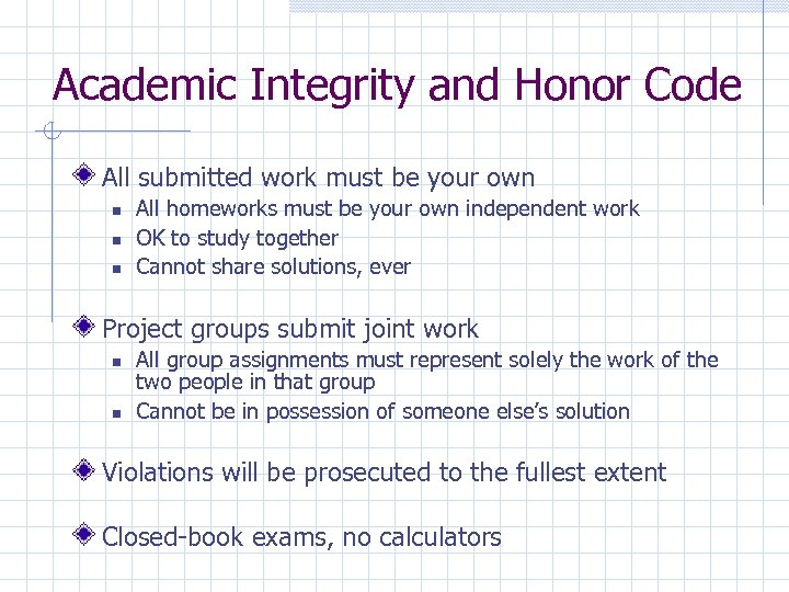 Academic Integrity and Honor Code All submitted work must be your own All homeworks