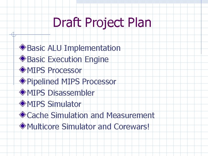 Draft Project Plan Basic ALU Implementation Basic Execution Engine MIPS Processor Pipelined MIPS Processor