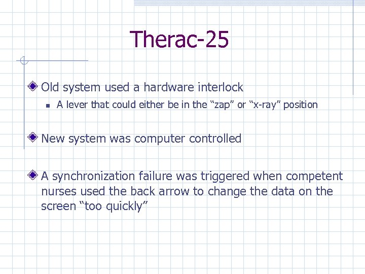 Therac-25 Old system used a hardware interlock A lever that could either be in