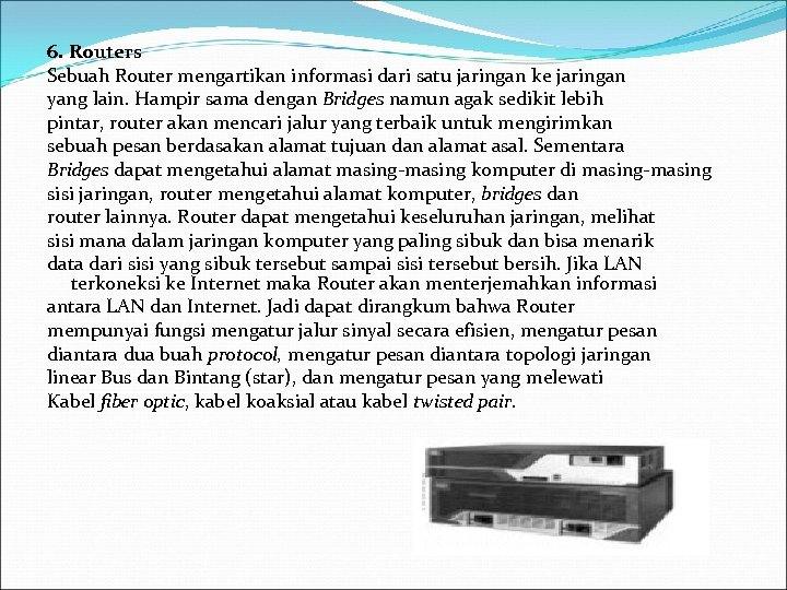 6. Routers Sebuah Router mengartikan informasi dari satu jaringan ke jaringan yang lain. Hampir