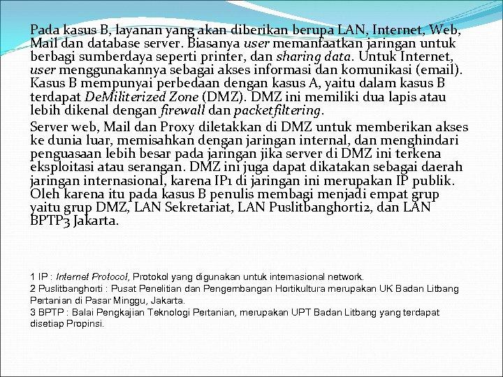 Pada kasus B, layanan yang akan diberikan berupa LAN, Internet, Web, Mail dan database