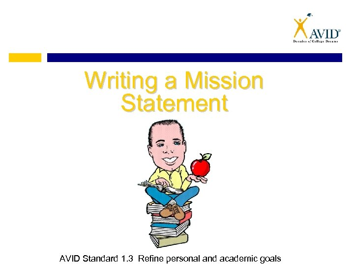 Writing a Mission Statement AVID Standard 1. 3 Refine personal and academic goals