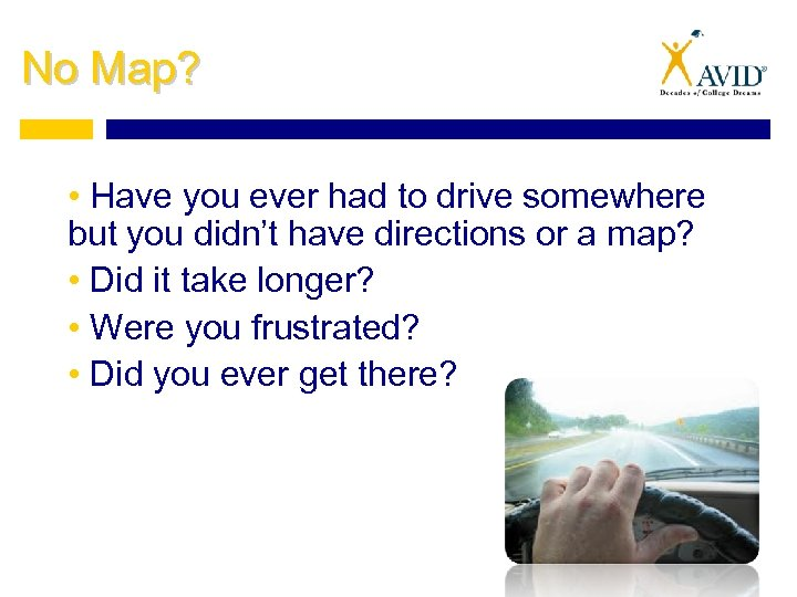 No Map? • Have you ever had to drive somewhere but you didn't have