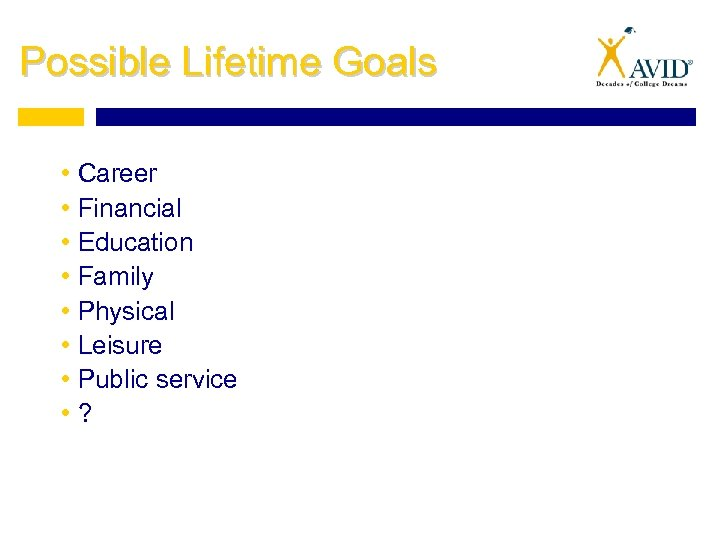 Possible Lifetime Goals • Career • Financial • Education • Family • Physical •