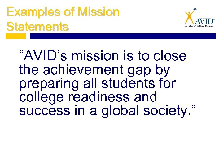 "Examples of Mission Statements ""AVID's mission is to close the achievement gap by preparing"