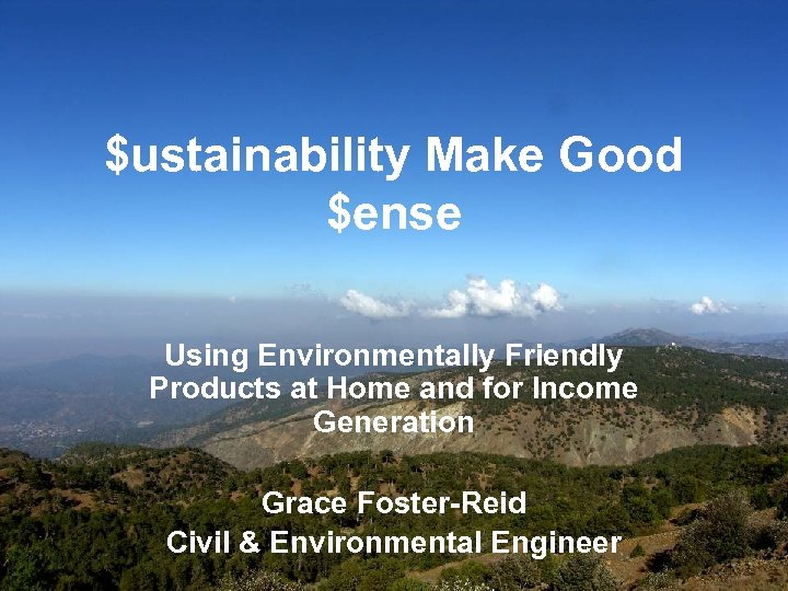 $ustainability Make Good $ense Using Environmentally Friendly Products at Home and for Income Generation