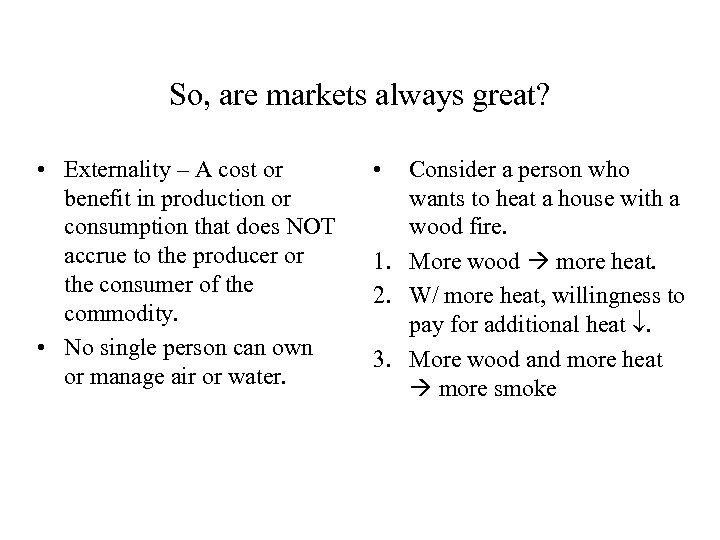 So, are markets always great? • Externality – A cost or benefit in production